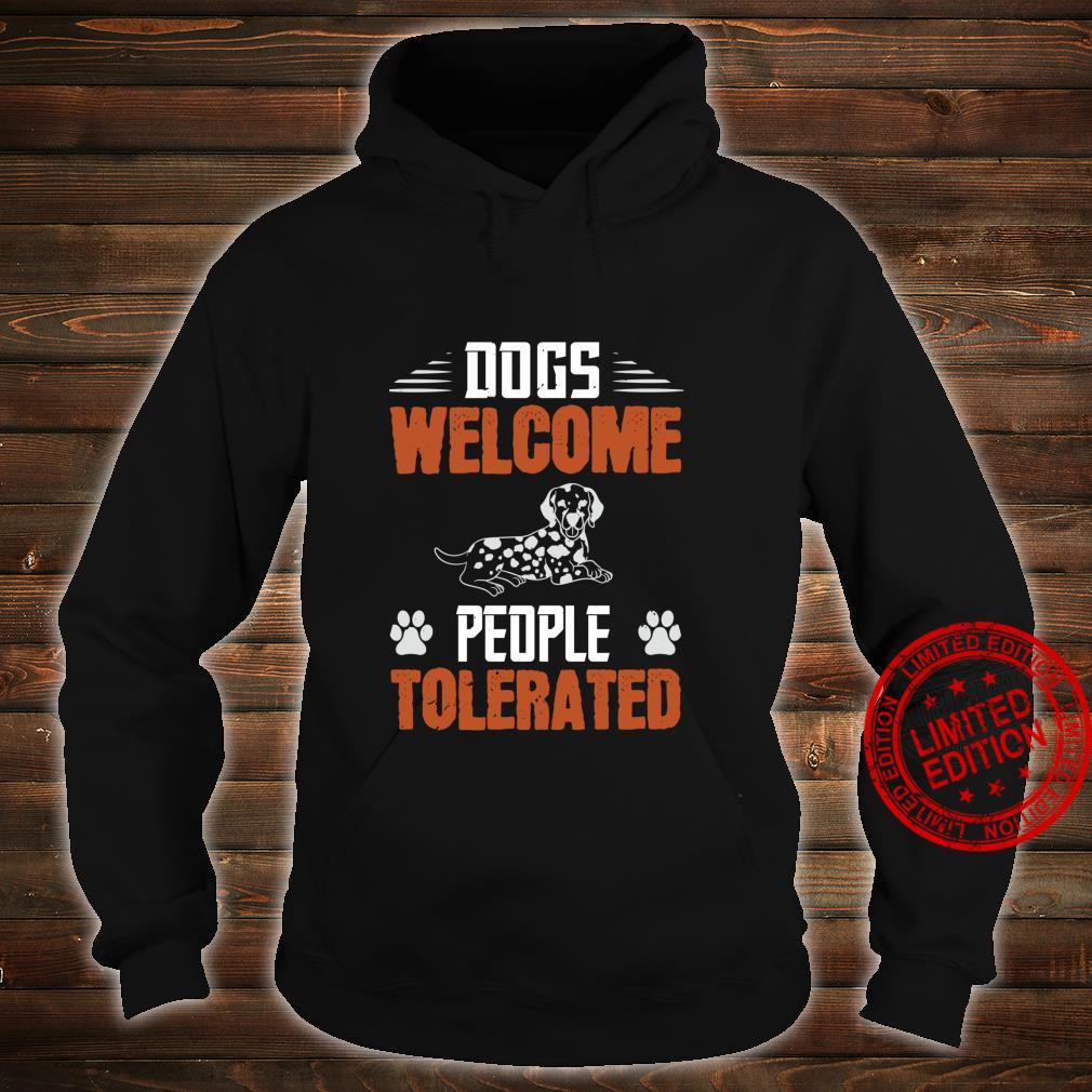 Dogs Welcome People Tolerated Shirt hoodie