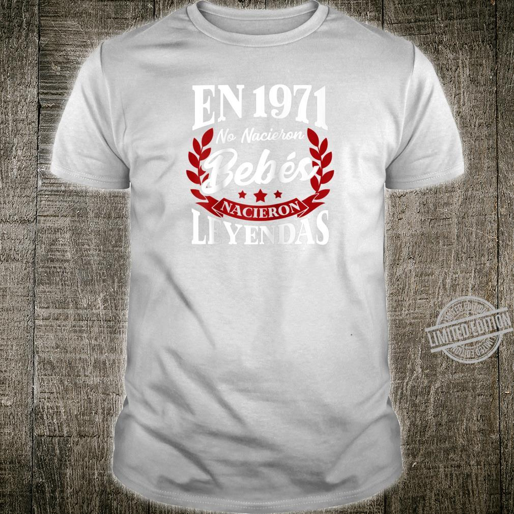En 1971 No Nacieron Bebes Nacieron Leyendas Shirt