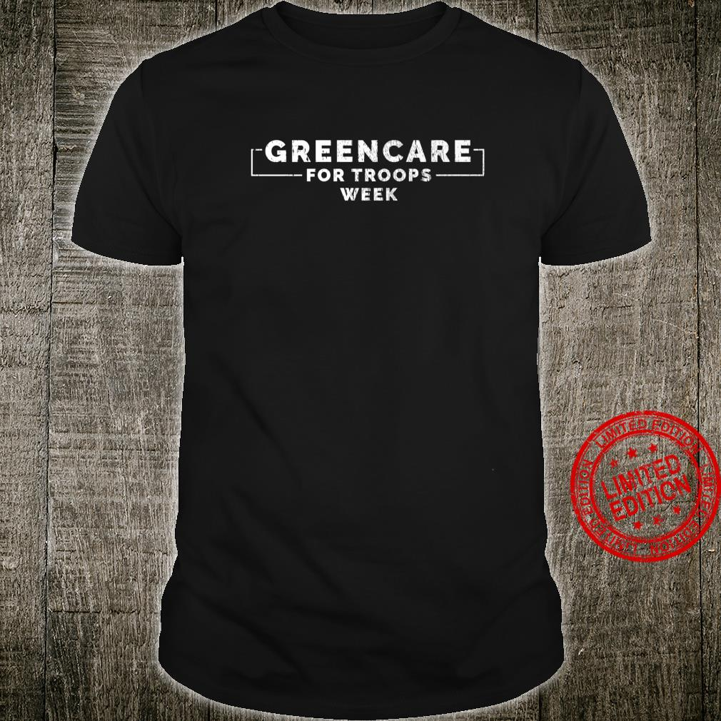 Greencare For Troops Week Shirt