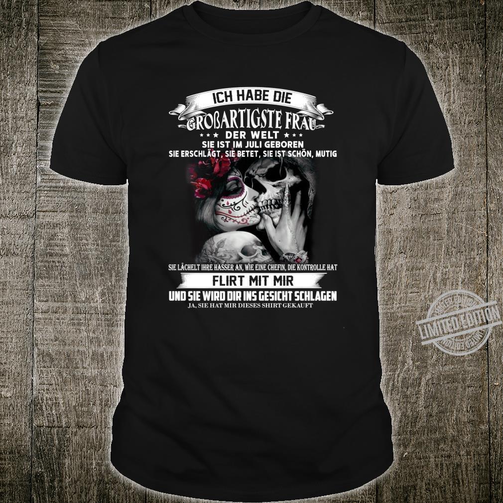 Ich habe die großartigste frau der welt...Juli geboren Shirt