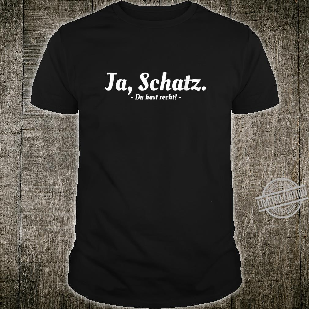 Ja Schatz Du Hast Recht Lustig Spruch Shirt