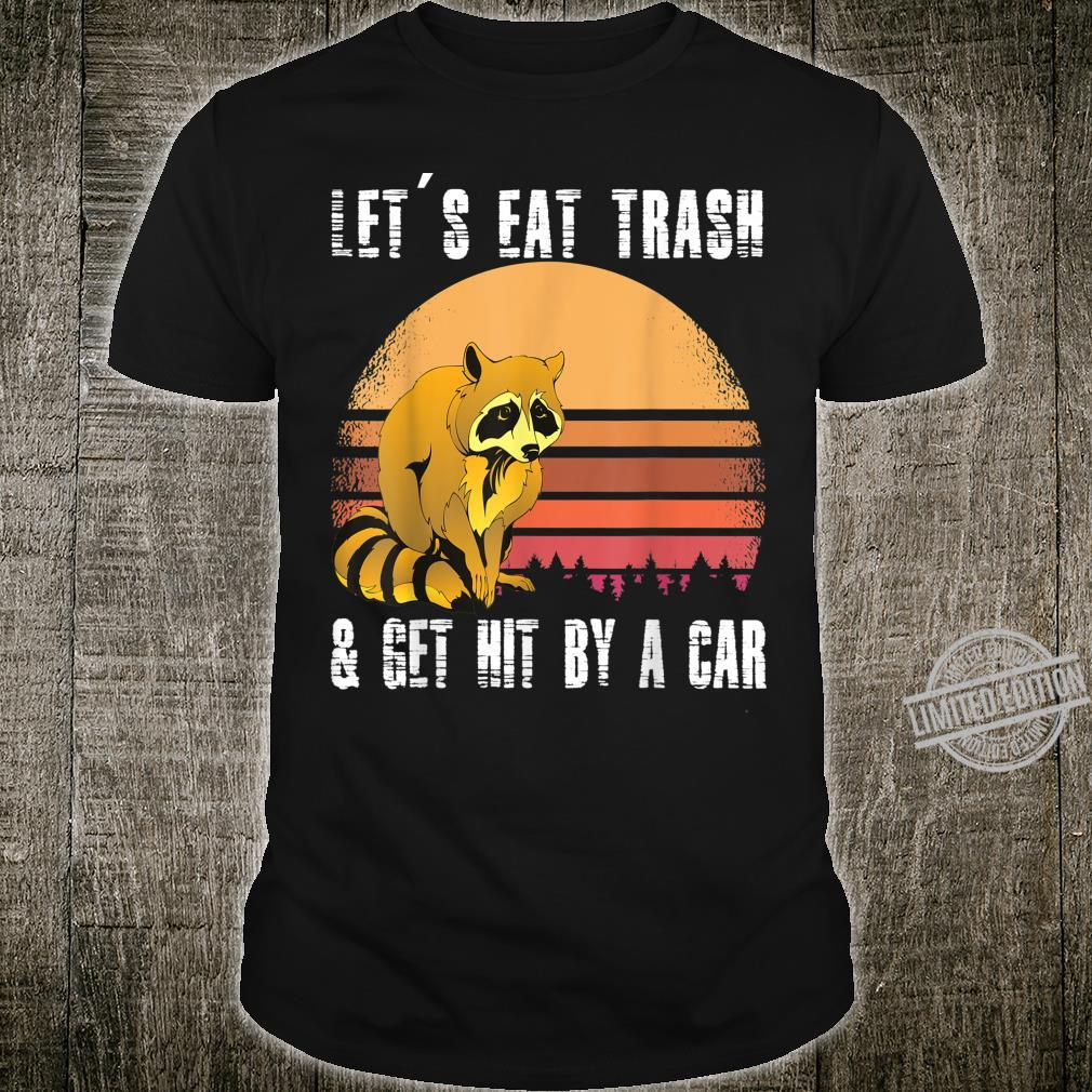 LET'S EAT TRASH AND GET HIT BY A CAR Opossums TRASH Shirt
