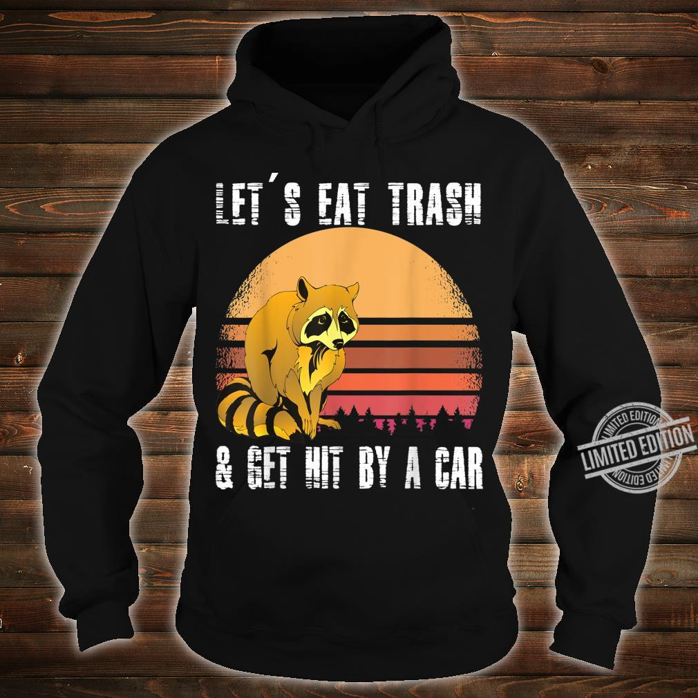 LET'S EAT TRASH AND GET HIT BY A CAR Opossums TRASH Shirt hoodie