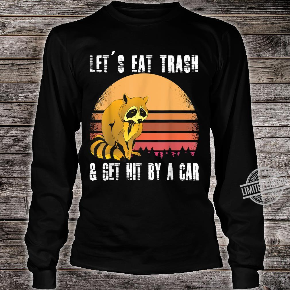 LET'S EAT TRASH AND GET HIT BY A CAR Opossums TRASH Shirt long sleeved