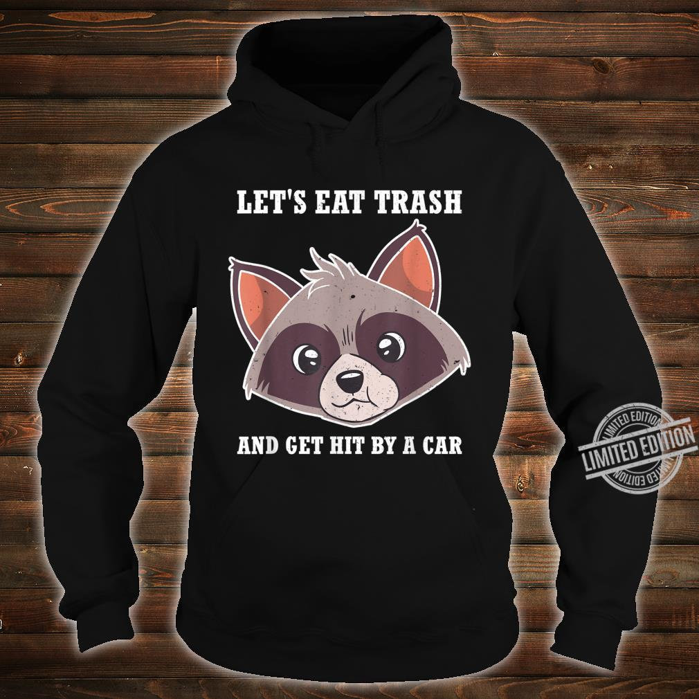 Lets Eat Trash And Get Hit By A Car Shirt hoodie