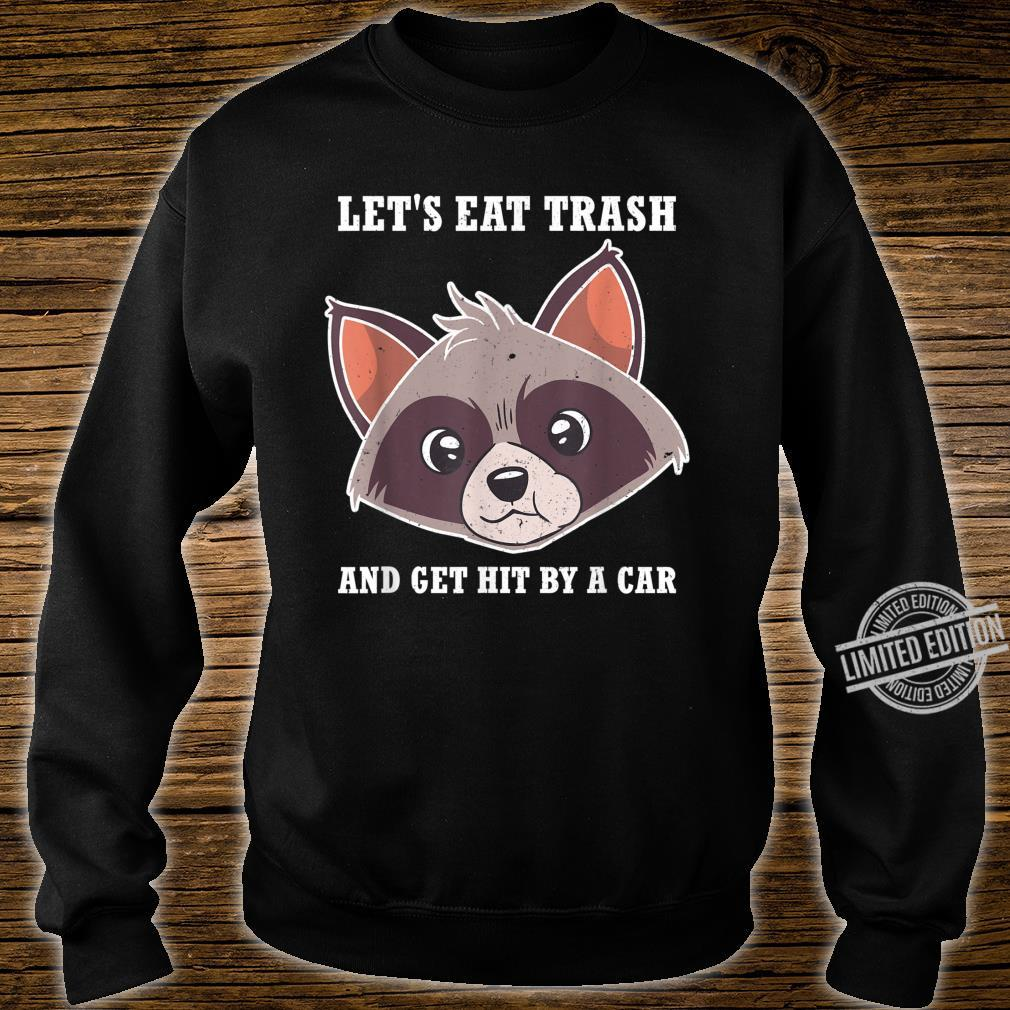 Lets Eat Trash And Get Hit By A Car Shirt sweater
