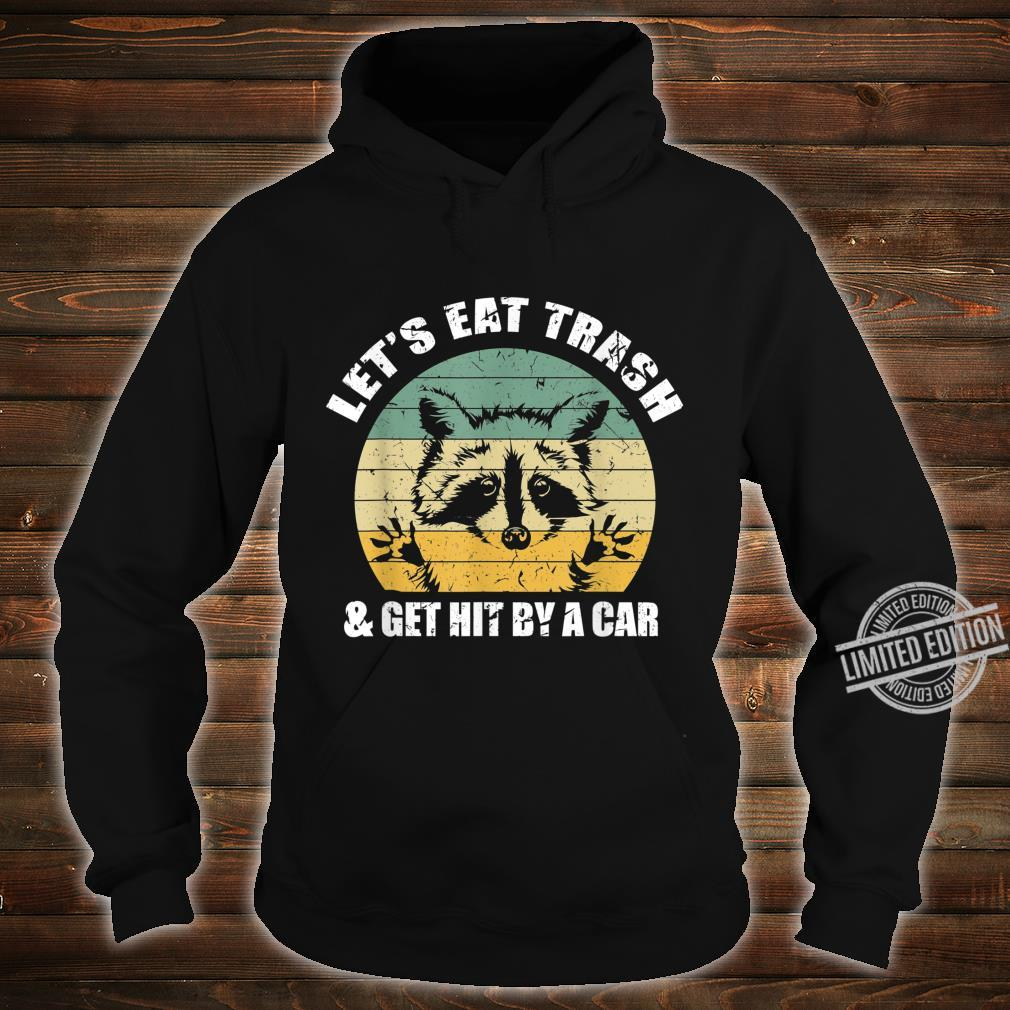 Let's Eat Trash and Get Hit By a Car Opossum Shirt hoodie