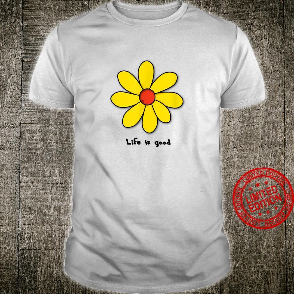 Life is good Flower Retro Lifestyle Motivaton Inspiration Shirt