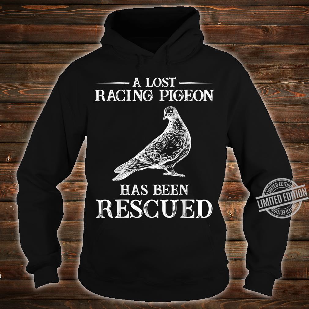 Lost racing pigeon lands Pigeons Bird Shirt hoodie