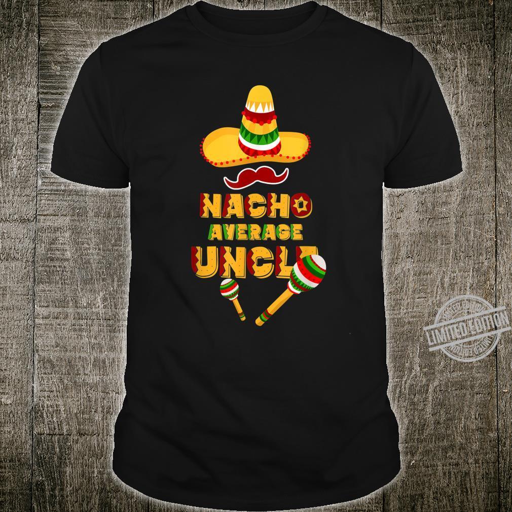 Nacho Average Uncle Cinco De Mayo Shirt Sombrero Shirt