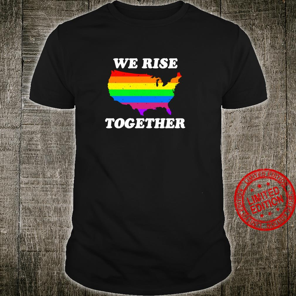 We Rise Together LGBT Rainbow US American Gay Pride Respect Shirt