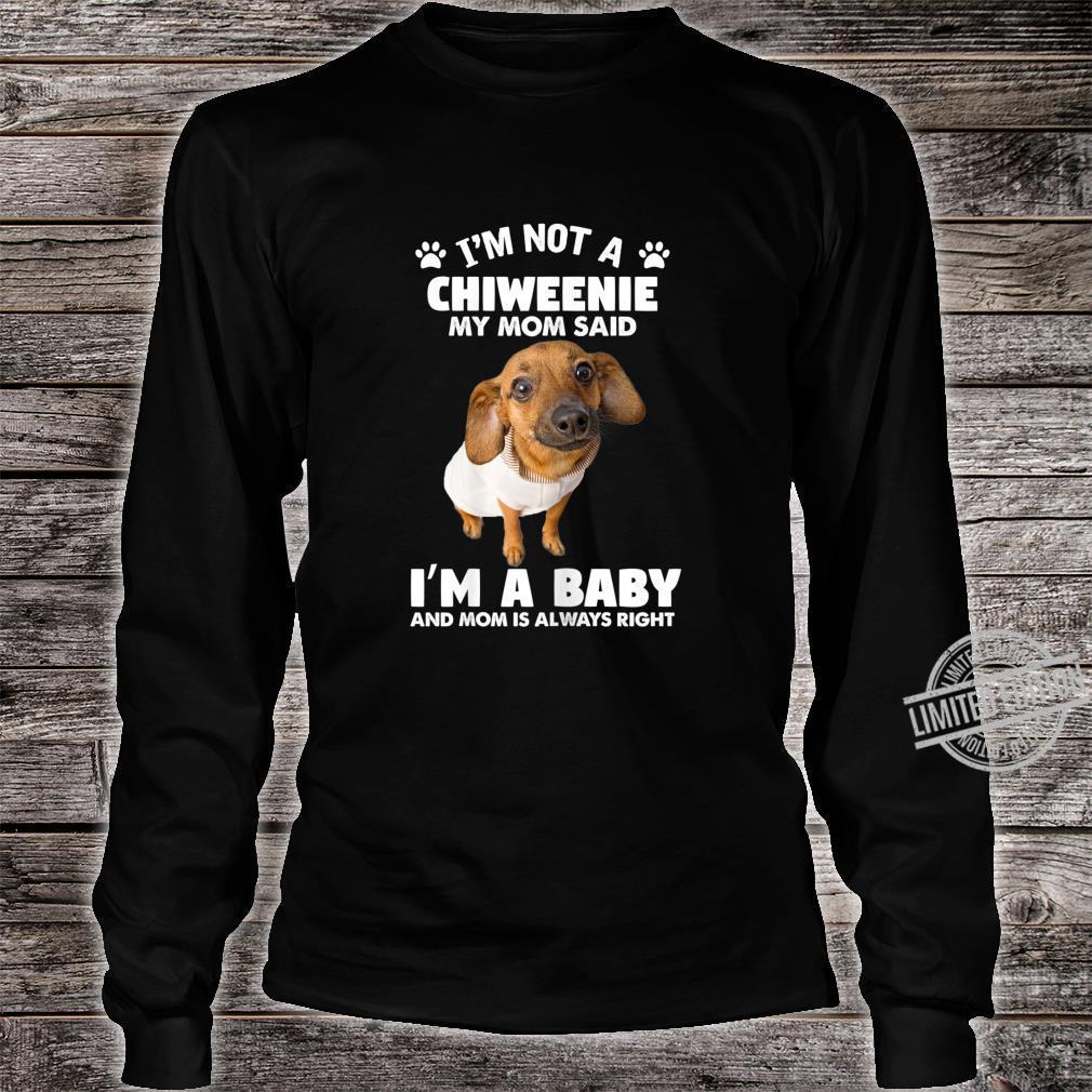 Womens Chiweenie Dog My Mom Said I'm a Baby Saying Shirt long sleeved