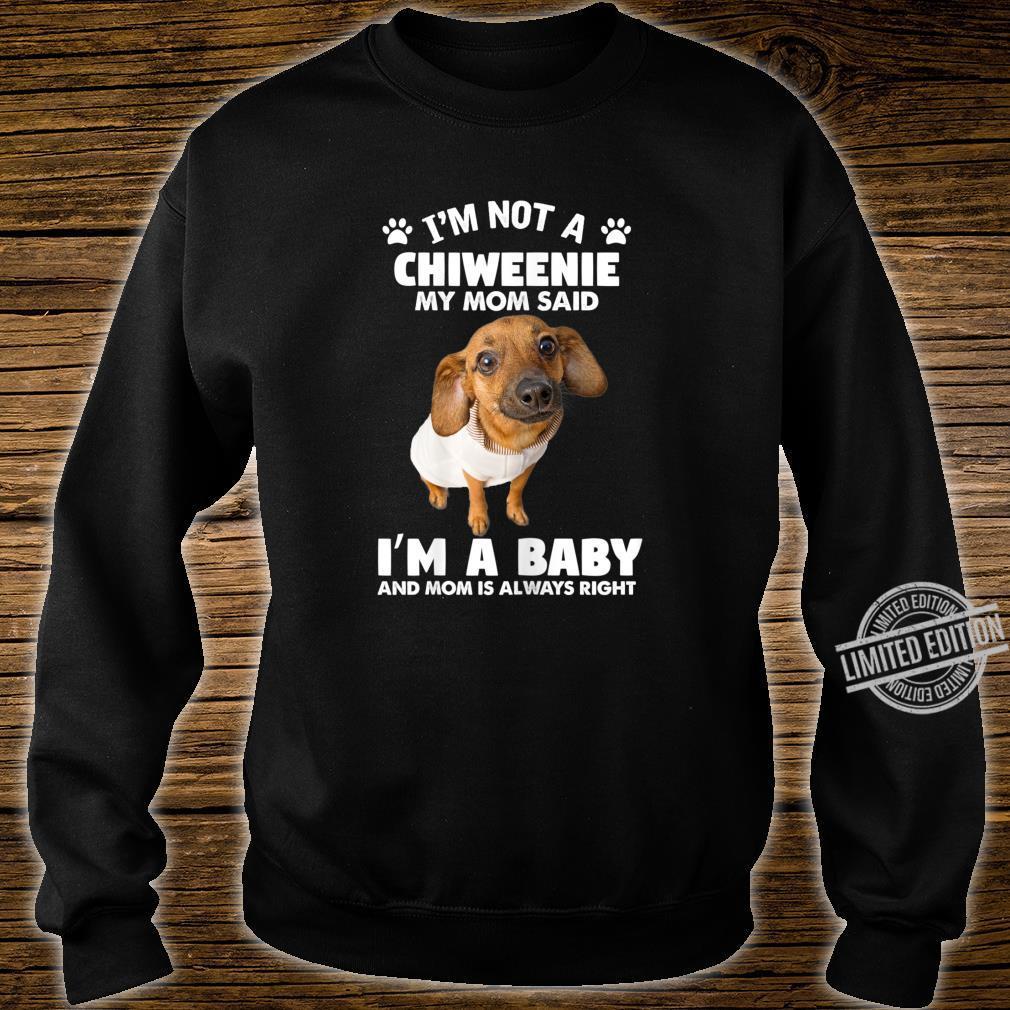 Womens Chiweenie Dog My Mom Said I'm a Baby Saying Shirt sweater